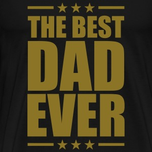 Best Dad Ever T-Shirts - Männer Premium T-Shirt