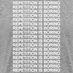 Repetition is boring Tee shirts - T-shirt Premium Homme