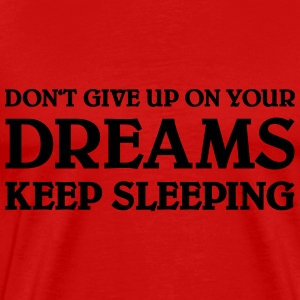 Don't give up on your dreams - keep sleeping Magliette - Maglietta Premium da uomo