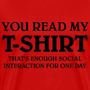 You read my T-Shirt... T-Shirts - Men's Premium T-Shirt