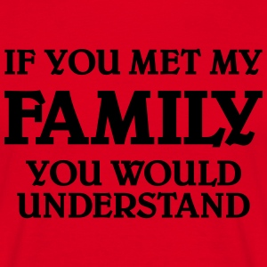 If you met my family you would understand Tee shirts - T-shirt Homme