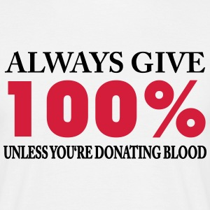Always give 100% - unless you're donating blood T-Shirts - Men's T-Shirt