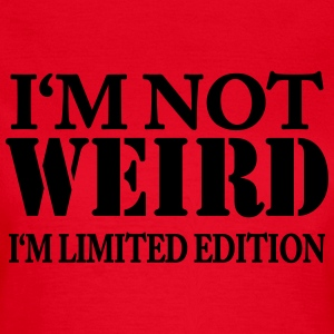 I'm not weird - I'm limited Edition T-shirts - Vrouwen T-shirt