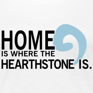 Home is where the hearthstone is Tee shirts - T-shirt Premium Femme