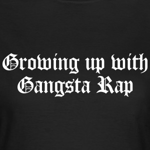 Growing up with Gangsta Rap Camisetas - Camiseta mujer