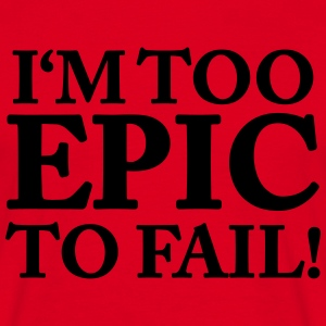 I'm too Epic to fail! T-shirts - Mannen T-shirt