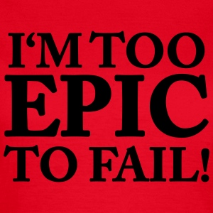 I'm too Epic to fail! T-Shirts - Frauen T-Shirt