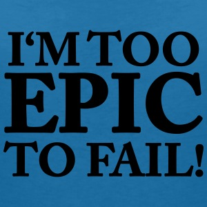 I'm too Epic to fail! T-shirts - T-shirt med v-ringning dam