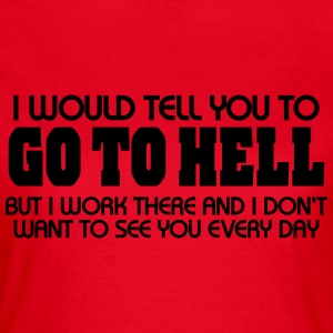 I would tell you to go to hell...but I work there T-Shirts - Women's T-Shirt