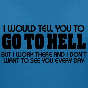 I would tell you to go to hell...but I work there T-Shirts - Frauen T-Shirt mit V-Ausschnitt