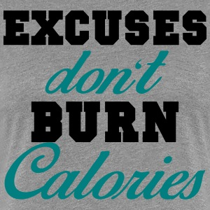 Excuses don't burn calories T-Shirts - Women's Premium T-Shirt