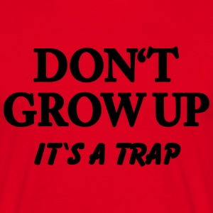 Don't grow up - it's a trap Tee shirts - T-shirt Homme