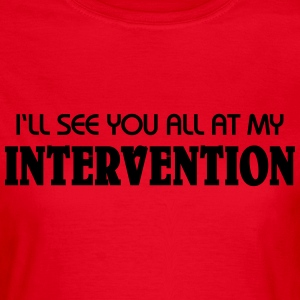 I'll see you all at my Intervention T-Shirts - Frauen T-Shirt