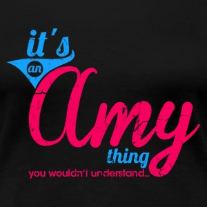 It's an Amy Thing - You wouldn't understand T-Shirts - Women's Premium T-Shirt