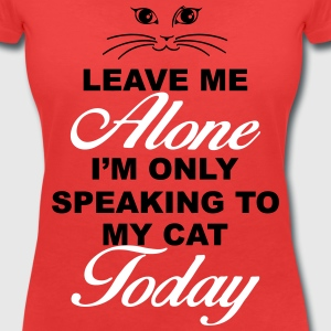Leave me alone. Only speaking to my cat today T-Shirts - Women's V-Neck T-Shirt