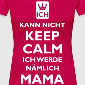 KEEP CALM MAMA - Frauen Premium T-Shirt