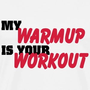 My warmup is your workout T-Shirts - Männer Premium T-Shirt