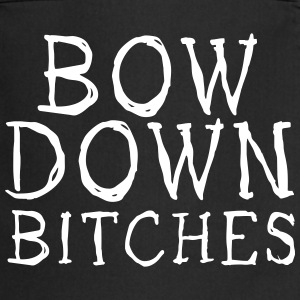 bow down bitches  Aprons - Cooking Apron