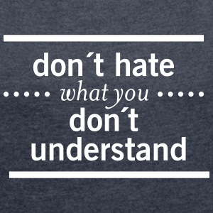 Don´t Hate What You Don´t Understand T-shirts - Dame T-shirt med rulleærmer
