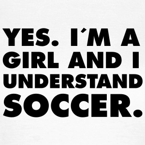 Yes. I´m A Girl And I Understand Soccer. Tee shirts - T-shirt Femme