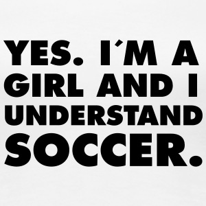 Yes. I´m A Girl And I Understand Soccer. T-shirts - Vrouwen Premium T-shirt