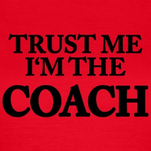 Trust me- I'm the Coach T-shirts - Vrouwen T-shirt