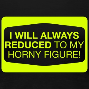 reduced to my horny figure T-shirts - Premium-T-shirt dam