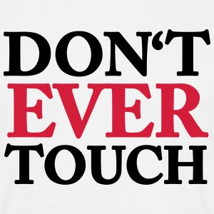 Don't ever touch T-shirts - Mannen T-shirt