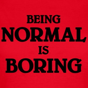 Being normal is boring T-shirts - T-shirt dam