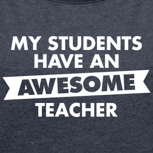 Awesome Teacher T-Shirts - Women's T-shirt with rolled up sleeves