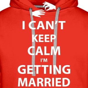 I Can't keep calm I'm getting married Hoodies & Sweatshirts - Men's Premium Hoodie