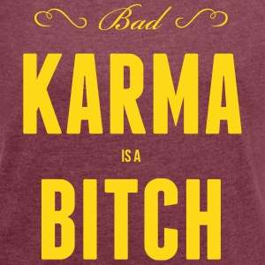 Bad Karma is a biatch T-Shirts - Frauen T-Shirt mit gerollten Ärmeln