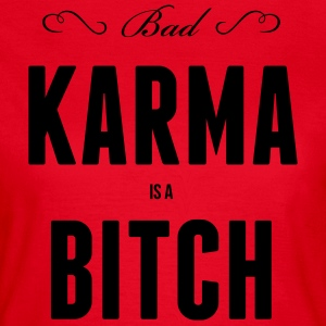 Bad Karma is a , Bitch, fate, destiny T-Shirts - Women's T-Shirt