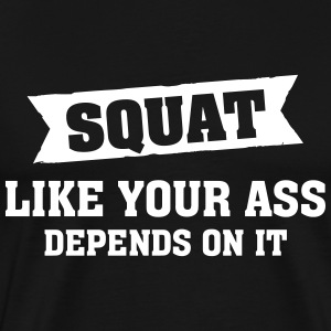 Squat Like Your Ass Depends On It T-Shirts - Men's Premium T-Shirt