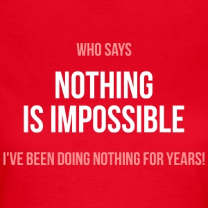 Nothing Is Impossible - Women's T-Shirt
