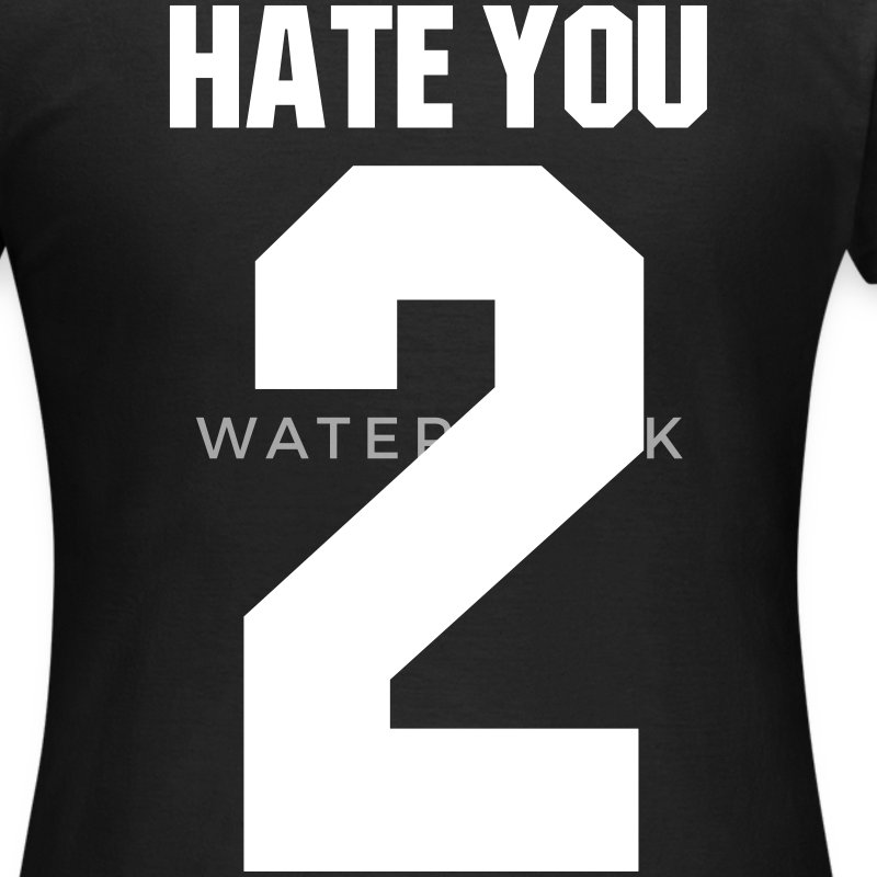 Hate you 2 T-shirts - T-shirt dam