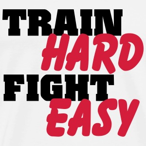 Train hard, fight easy T-Shirts - Männer Premium T-Shirt