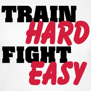 Train hard, fight easy Camisetas - Camiseta mujer