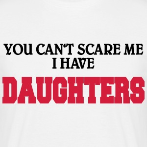 You can't scare me - I have daughters T-Shirts - Men's T-Shirt