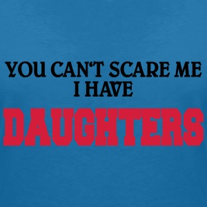 You can't scare me - I have daughters T-shirts - Vrouwen T-shirt met V-hals