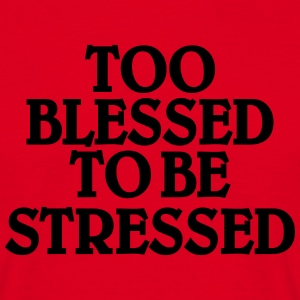 Too blessed to be stressed T-Shirts - Men's T-Shirt