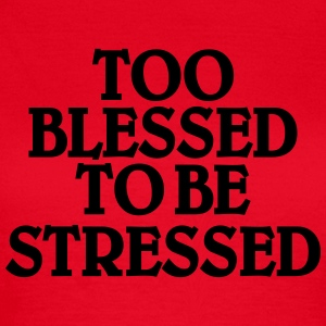 Too blessed to be stressed Magliette - Maglietta da donna