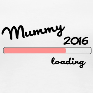 Mummy 2016 loading T-Shirts - Women's Premium T-Shirt