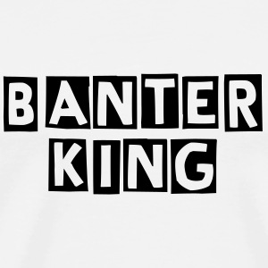 Banter King - Men's Premium T-Shirt