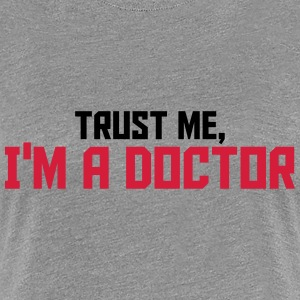 Trust Me I Am A Doctor T-Shirts - Frauen Premium T-Shirt