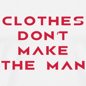Clothes don't make the Man T-shirts - Premium-T-shirt herr