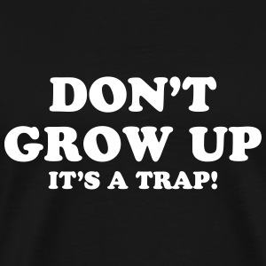 Don't Grow up, It's a trap ! Tee shirts - T-shirt Premium Homme