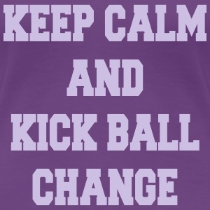 Keep calm and kick ball change T-Shirts - Women's Premium T-Shirt