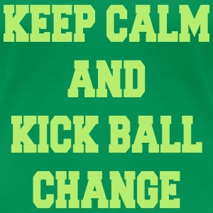 Keep calm and kick ball change Camisetas - Camiseta premium mujer
