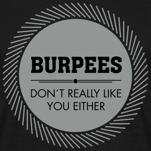 Burpees Don´t Really Like You Either T-shirts - Herre-T-shirt